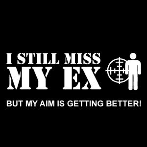 i still miss my ex but my aim is getting better