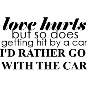 love hurts but so does getting hit by a car