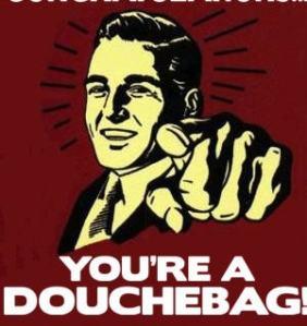 you are a douchebag