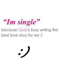 I'm single because god is writing the best love story for me